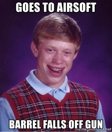 Bad Luck Brian - Goes to Airsoft barrel falls off gun
