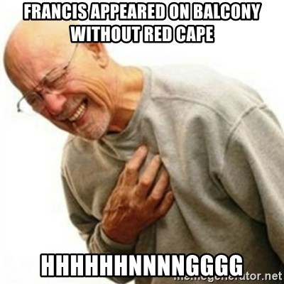 hnnng - francis appeared on balcony without red cape hhhhhhnnnngggg