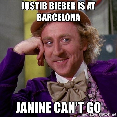 Willy Wonka - Justib bieber is at barcelona janine can't go