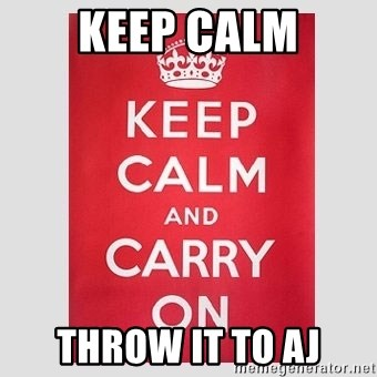 Keep Calm - Keep calm Throw it to aj