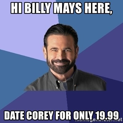 Billy Mays - HI BILLY MAYS HERE,  dATE COREY FOR ONLY 19.99