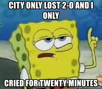 Tough Spongebob - CITY ONLY LOST 2-0 AND I ONLY CRIED FOR TWENTY MINUTES