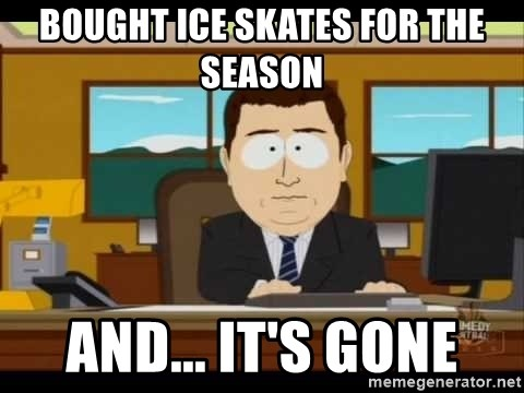 south park aand it's gone - bought ice skates for the season and... it's gone