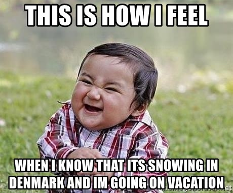 Evil Plan Baby - This is how i feel when i know that its snowing in Denmark and im going on vacation