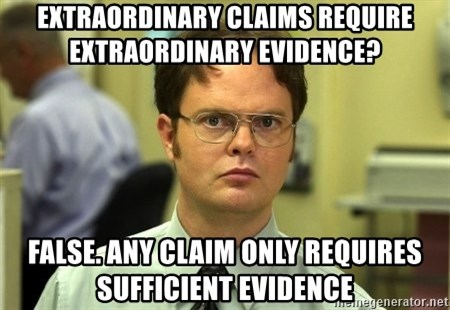 False guy - EXTRAORDINARY claims require EXTRAORDINARY evidence? false. any claim only requires sufficient evidence