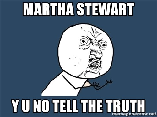 Y U No - Martha stewart y u no tell the truth
