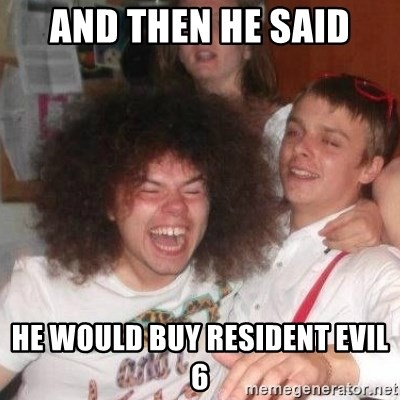'And Then He Said' Guy - and then he said he would buy resident evil 6