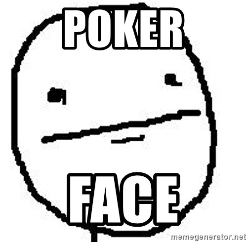 Poker Face Guy - POKER FACE