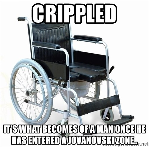 wheelchair watchout - Crippled It's what becomes of a man once he has entered a Jovanovski zone..