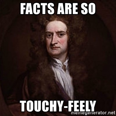 Isaac Newton - facts are so touchy-feely