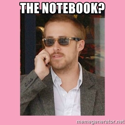 Hey Girl - THE NOTEBOOK?