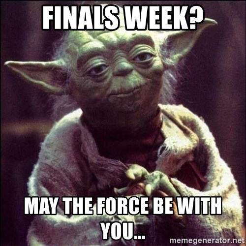 Advice Yoda - Finals week? MAY THE FORCE BE WITH YOU...
