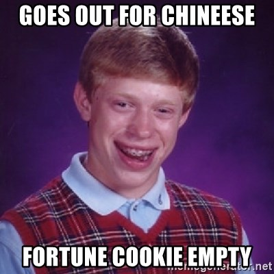 Bad Luck Brian - goes out for chineese fortune cookie empty