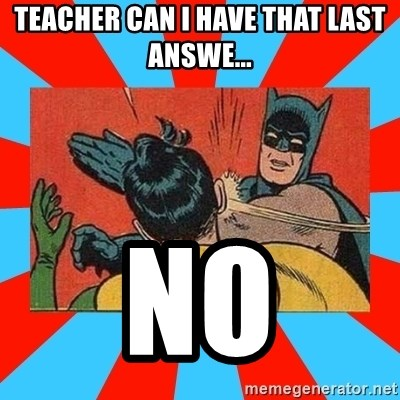 Batman Bitchslap - teacher can i have that last answe... NO