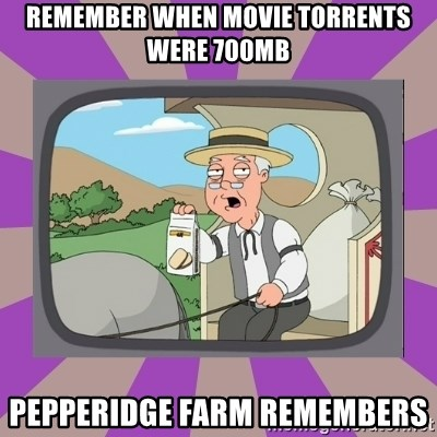 Pepperidge Farm Remembers FG - remember when movie torrents were 700MB Pepperidge Farm Remembers