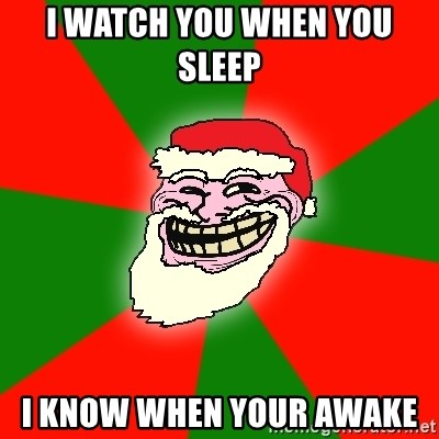 Santa Claus Troll Face - I WATCH YOU WHEN YOU SLEEP  I KNOW WHEN YOUR AWAKE