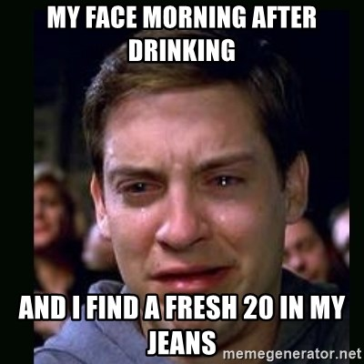 crying peter parker - MY FACE MORNING AFTER DRINKING AND I FIND A FRESH 20 IN MY JEANS