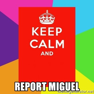 Keep calm and -  report miguel