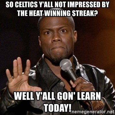 Kevin Hart - So Celtics y'all not impressed by the heat winning streak? Well Y'all Gon' learn today!