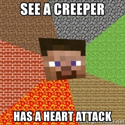Minecraft Steve - SEE A CREEPER HAS A HEART ATTACK