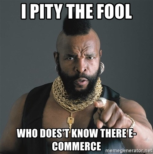 Mr T Fool - I PITY THE FOOL WHO DOES'T KNOW THERE E-COMMERCE