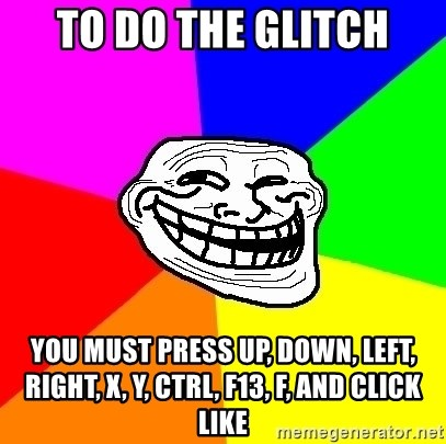 Trollface - TO DO THE GLITCH you must press up, down, left, right, x, y, ctrl, f13, f, and click like