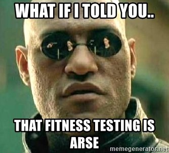 What if I told you / Matrix Morpheus - WHAT IF I TOLD YOU.. THAT FITNESS TESTING IS ARSE