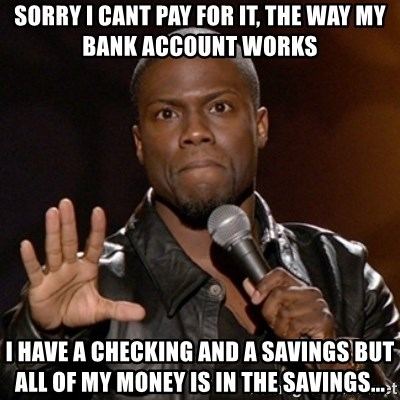 Kevin Hart - sorry I cant pay for it, The way my bank account works I have a checking and a savings but all of my money is in the savings...