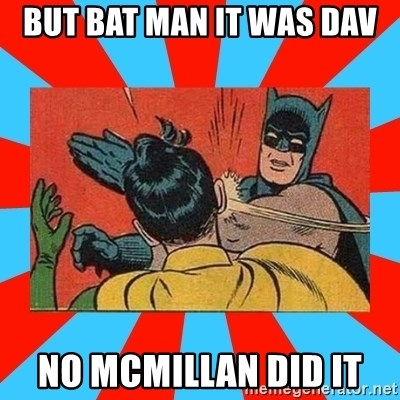 Batman Bitchslap - BUT BAT MAN IT WAS DAV NO MCMILLAN DID IT