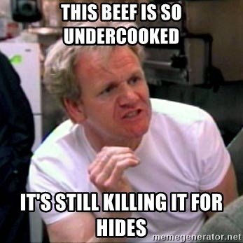 Gordon Ramsay - This beef is so undercooked it's still killing it for hides