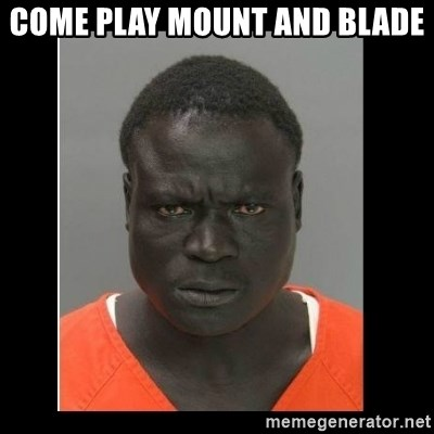 scary black man - Come play mount and blade