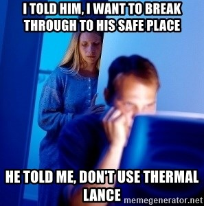 Internet Husband - I TOLD HIM, I WANT TO BREAK THROUGH TO HIS SAFE PLACE  HE TOLD ME, DON'T USE THERMAL LANCE
