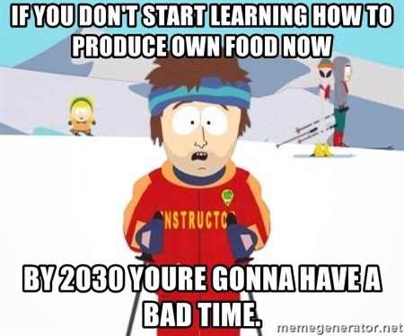 South Park Ski Teacher - If you don't start learning how to produce own food now by 2030 youre gonna have a bad time.