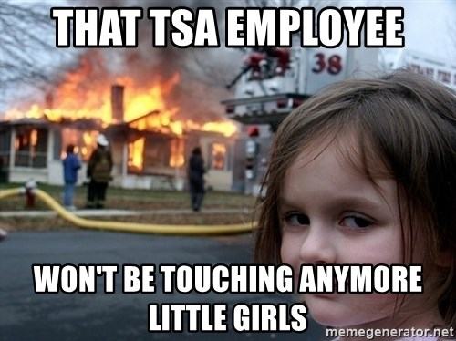 Disaster Girl - that tsa employee won't be touching anymore little girls