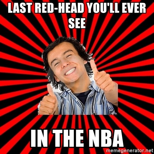 Bad Luck Chuck - LAST RED-HEAD YOU'LL EVER SEE IN THE NBA
