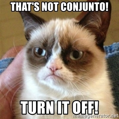 Grumpy Cat  - That's not Conjunto! Turn it OFF!