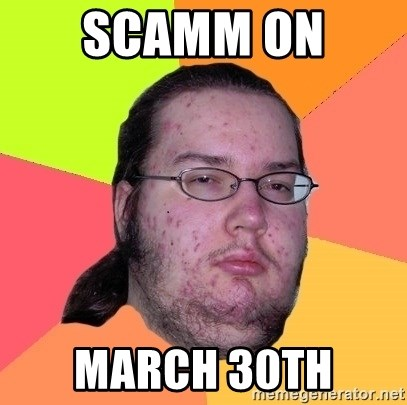 Butthurt Dweller - SCAMM ON  MARCH 30TH