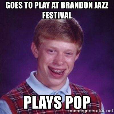 Bad Luck Brian - GOES TO PLAY AT BRANDON JAZZ FESTIVAL PLAYS POP