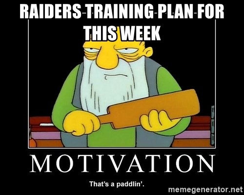 Thats a paddlin - RAIDERS TRAINING PLAN FOR THIS WEEK