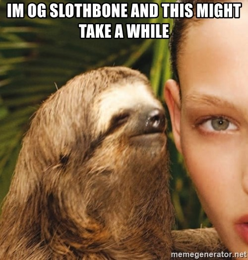 The Rape Sloth - im og slothbone and this might take a while