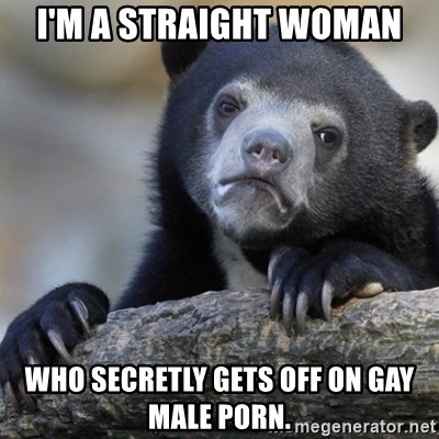 Confession Bear - I'm a straight woman who secretly gets off on gay male porn.