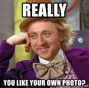 Willy Wonka - really you like your own photo?