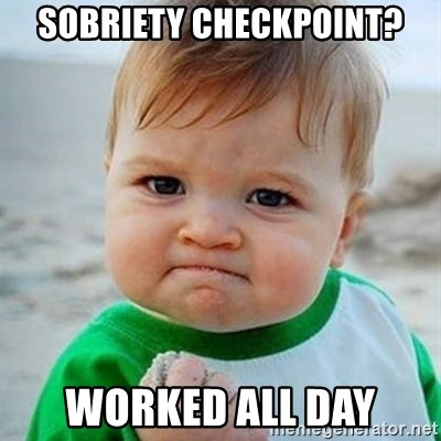 Victory Baby - sobriety checkpoint? worked all day