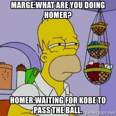 Simpsons' Homer - MARGE:WHAT ARE YOU DOING HOMER? HOMER:WAITING FOR KOBE TO PASS THE BALL.