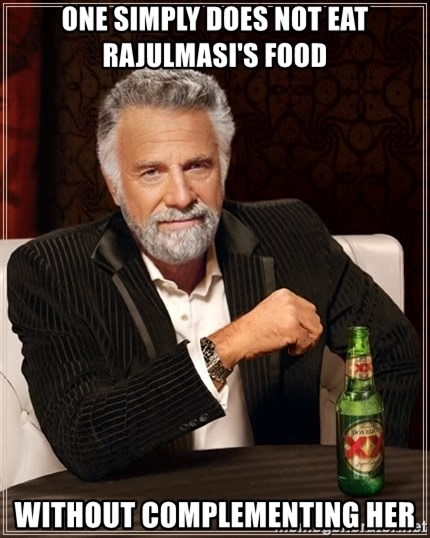 The Most Interesting Man In The World - One simply does not eat rajulmasi's food without complementing her