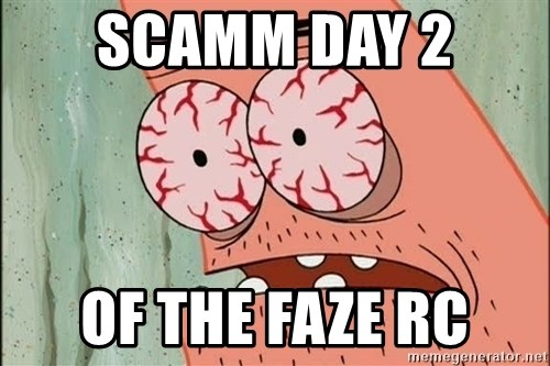 Stoned Patrick - SCAMM DAY 2  OF THE FAZE RC