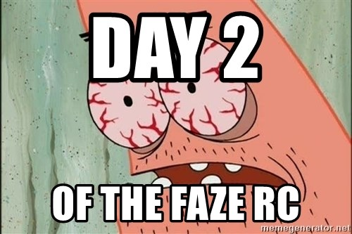 Stoned Patrick - DAY 2  OF THE FAZE RC