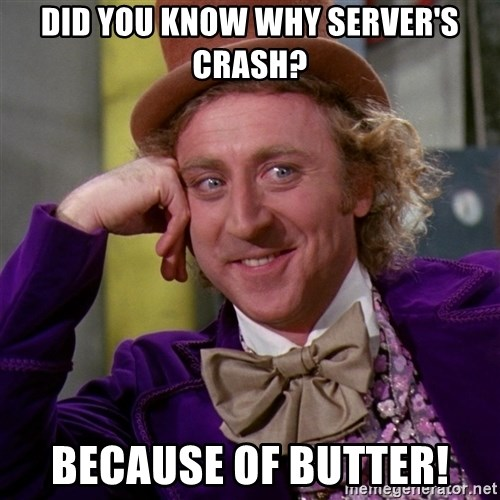 Willy Wonka - Did you know why server's crash? Because of butter!
