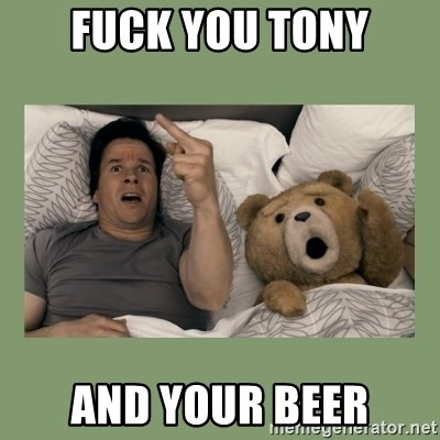 Ted Movie - FUCK YOU TONY AND YOUR BEER