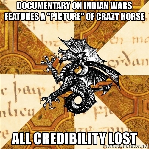 """History Major Heraldic Beast - Documentary on indian wars features a """"picture"""" of crazy horse all credibility lost"""